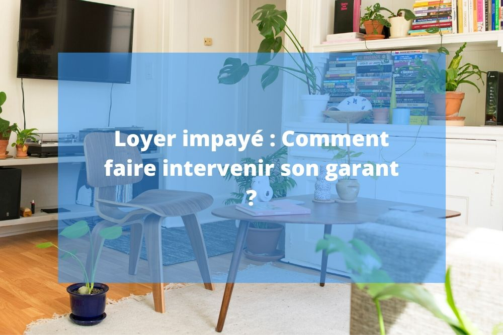 Loyer impayé : Comment faire intervenir son garant ?